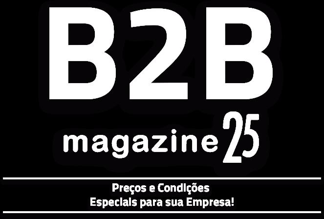 B2B Magazine 25 - Preços e Condições Especiais para sua Empresa!